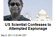 US Scientist Confesses to Attempted Espionage