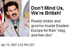 Don't Mind Us, We're British!
