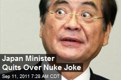Japan Minister Quits Over Nuke Joke