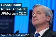 Global Bank Rules 'Anti-US': JPMorgan CEO