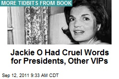 Jackie O Had Cruel Words for Presidents, Other VIPs