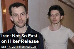 Iran: Not So Fast on Hiker Release