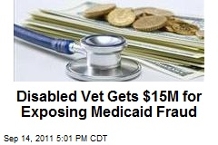 Disabled Vet Gets $15M for Exposing Medicaid Fraud