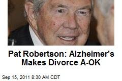 Pat Robertson: Alzheimer's Makes Divorce A-OK