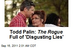 Todd Palin: The Rogue Full of 'Disgusting Lies'