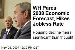 WH Pares 2008 Economic Forecast, Hikes Jobless Rate