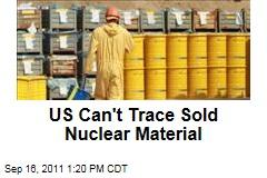 US Has Lost Track of Weapons-Grade Uranium, Plutonium