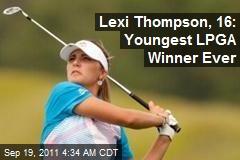 Lexi Thompson, 16: Youngest LPGA Winner Ever