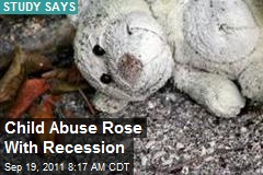 Child Abuse Rose With Recession