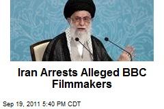 Iran Arrests Alleged BBC Filmmakers