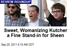 Two and a Half Men Premiere: Womanizing Ashton Kutcher a Fine Stand-in for Charlie Sheen, Say Critics