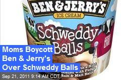 Moms Boycott Ben & Jerry's Over Schweddy Balls