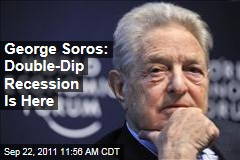 George Soros: Double-Dip Recession Is Here