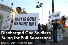 Discharged Gay Soldiers Suing for Full Severance
