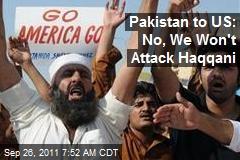 Pakistan to US: No, We Won't Attack Haqqani