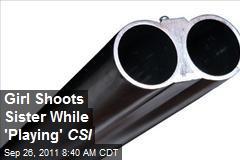 Girl Shoots Sister While 'Playing' CSI