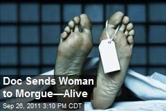 Doc Sends Woman to Morgue—Alive