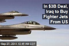 In $3B Deal, Iraq to Buy Fighter Jets From US