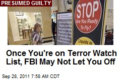 Once You're on Terror Watch List, FBI May Not Let You Off
