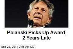 Polanski Picks Up Award, 2 Years Late