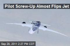Pilot Screw-Up Almost Flips Jet
