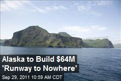 Alaska Preps 'Runway to Nowhere'