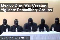 Mexico Drug War Creating Vigilante Paramilitary Groups