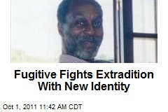 Fugitive Fights Extradition With New Identity