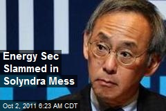 Energy Sec Slammed in Solyndra Mess