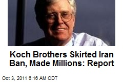 Koch Bros. Skirted Iran Ban, Made Millions: Report