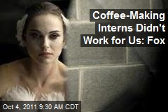 Coffee-Making Interns Didn't Work for Us: Fox