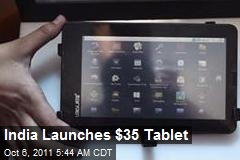 India Launches $35 Tablet