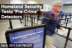 Homeland Security Department Tests 'Pre-Crime' Detector Technology
