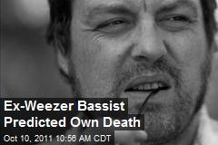 Ex-Weezer Bassist Predicted Own Death