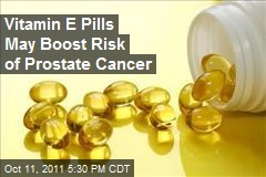 Vitamin E Pills May Boost Risk of Prostate Cancer