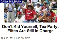 Don't Kid Yourself, Tea Party: Elites Are Still In Charge