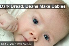 Dark Bread, Beans Make Babies