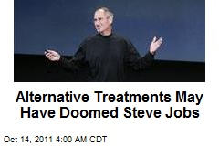 Alternative Treatments May Have Doomed Steve Jobs