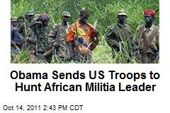 Obama Sends US Troops to Hunt African Militia Leader