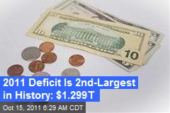 2011 Deficit Is 2nd-Largest in History: $1.299T
