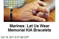 Marines: Let Us Wear Memorial KIA Bracelets