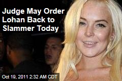 Judge May Send Lohan Back to Slammer Today