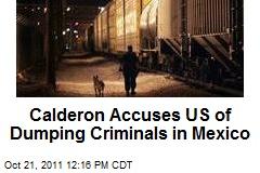 Calderon Accuses US of Dumping Criminals in Mexico