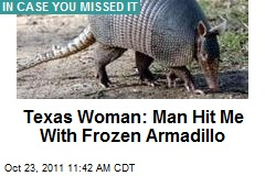Texas Woman: Man Hit Me With Frozen Armadillo