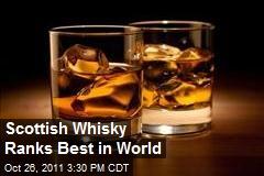 Scottish Whisky Ranks Best in World