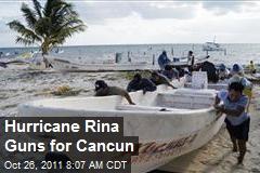Hurricane Rina Guns for Cancun