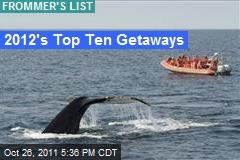 2012's Top Ten Getaways