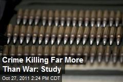 Crime Killing Far More Than War: Study