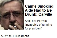 Cain's Smoking Aide Had to Be Drunk: Carville