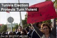 Tunisia Election Protests Turn Violent
